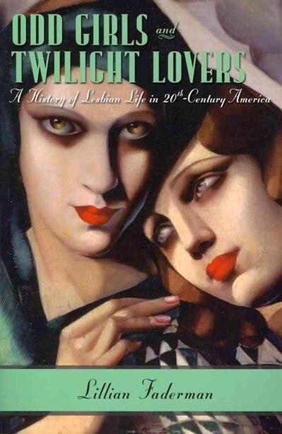 Odd Girls and Twilight Lovers: A History of Lesbian Life in Twentieth-Century America de Lillian Faderman
