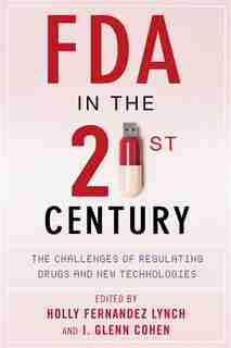 FDA in the Twenty-First Century: The Challenges of Regulating Drugs and New Technologies de Holly Fernandez Lynch