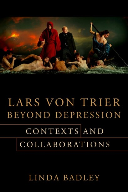Lars Von Trier Beyond Depression: Contexts And Collaborations by Linda Badley