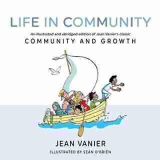 Life In Community: An Illustrated And Abridged Edition Of Jean Vanier's Classic Community And Growth by Jean Vanier