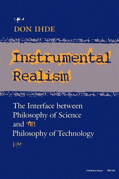 Instrumental Realism: The Interface Between Philosophy Of Science And Philosophy Of Technology by Don Ihde
