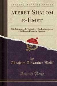 ?ateret Shalom ?e-Emet: Die Stimmen der Ältesten Glaubwürdigsten Rabbinen Über die Pijutim (Classic Reprint) by Abraham Alexander Wolff