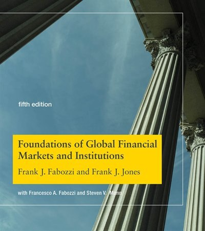 Foundations Of Global Financial Markets And Institutions, Fifth Edition by Frank J. Fabozzi