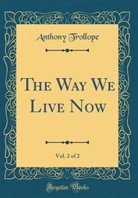 The Way We Live Now, Vol. 2 of 2 (Classic Reprint) de Anthony Trollope