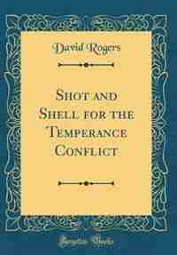 Shot and Shell for the Temperance Conflict (Classic Reprint) by David Rogers