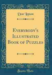 Everybody's Illustrated Book of Puzzles (Classic Reprint) by Don Lemon