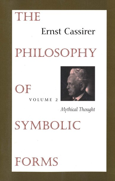 The Philosophy of Symbolic Forms: Volume 2: Mythical Thought by Ernst Cassirer