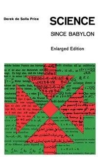 Science Since Babylon: Enlarged Edition by Derek J. deSolla Price