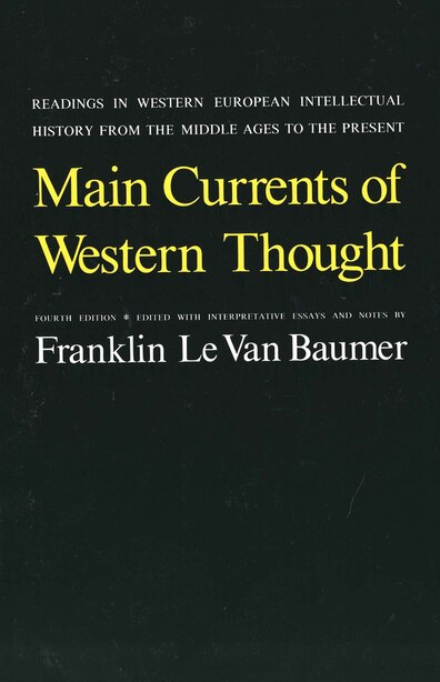 Main Currents of Western Thought: Readings In Western Europe Intellectual History From The Middle Ages To The Present by Franklin Le Van Baumer