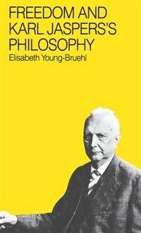 Freedom and Karl Jasper's Philosophy by Elisabeth Young-bruehl