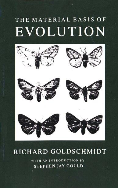 The Material Basis of Evolution: Reissued by Richard B. Goldschmidt