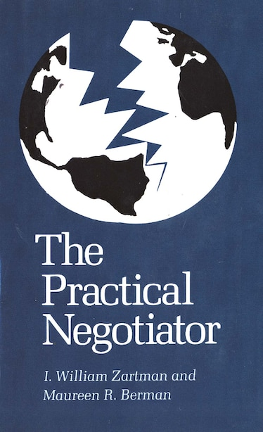 The Practical Negotiator by I. William Zartman