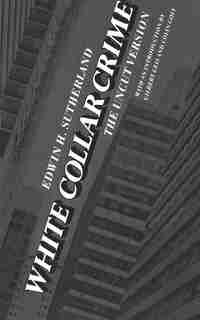 White Collar Crime: The Uncut Version by Edwin H. Sutherland