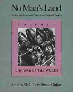 No Man's Land: The Place of the Woman Writer in the Twentieth Century, Volume 1: The War of the Words by Sandra M. Gilbert