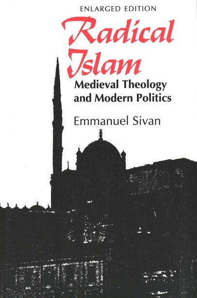 Radical Islam: Medieval Theology and Modern Politics, Enlarged Edition by Emmanuel Sivan