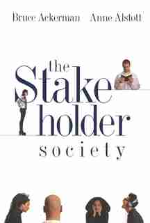 The Stakeholder Society by BRUCE ACKERMAN