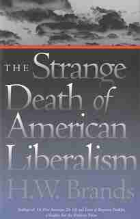 The Strange Death of American Liberalism by H.W. Brands