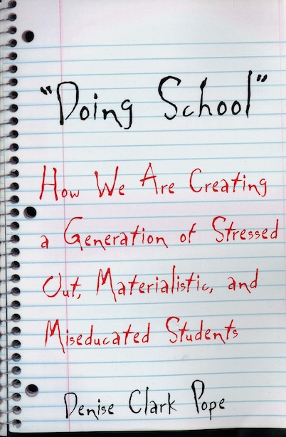 Doing School: How We Are Creating a Generation of Stressed-Out, Materialistic, and Miseducated Students by Denise Clark Pope