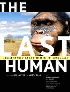 The Last Human: A Guide to Twenty-Two Species of Extinct Humans by Esteban Sarmiento
