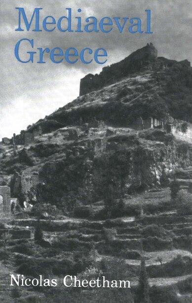 Mediaeval Greece by Nicolas Cheetham