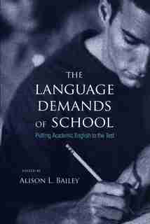 The Language Demands of School: Putting Academic English to the Test by Alison L. Bailey