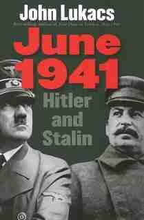 June 1941: Hitler And Stalin by John Lukacs