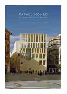 Rafael Moneo: Building, Teaching, Writing by Francisco González De Canales