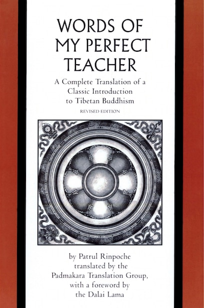 The Words of My Perfect Teacher: A Complete Translation of a Classic Introduction to Tibetan Buddhism by Patrul Rinpoche