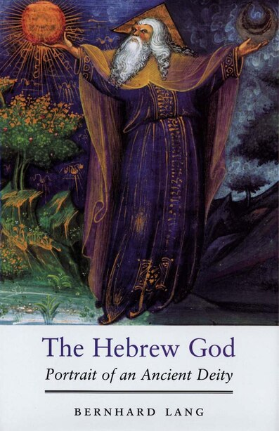 The Hebrew God: Portrait Of An Ancient Deity by Bernhard Lang