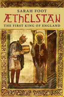 Æthelstan: The First King of England by Sarah Foot