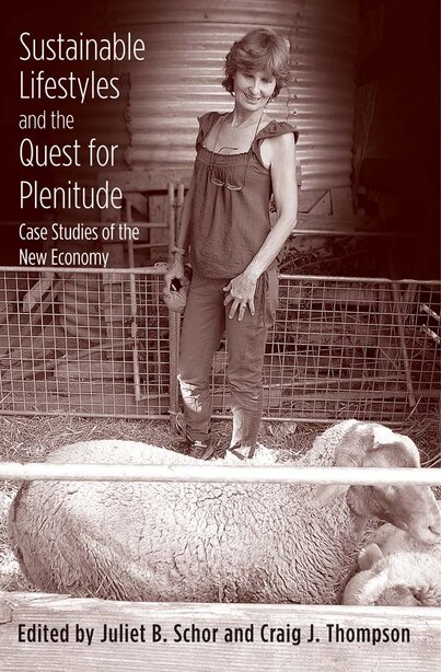 Sustainable Lifestyles And The Quest For Plenitude: Case Studies Of The New Economy by Juliet B. Schor