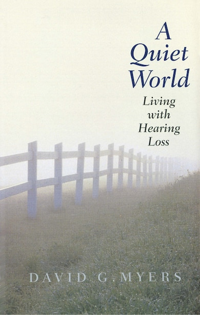 A Quiet World: Living With Hearing Loss by David G. Myers