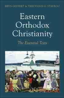 Eastern Orthodox Christianity: The Essential Texts by Bryn Geffert