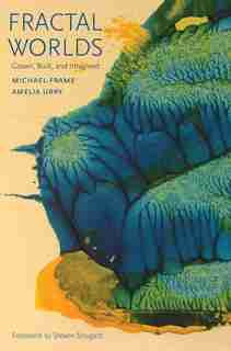 Fractal Worlds: Grown, Built, And Imagined by Michael Frame