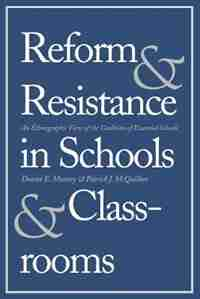 Reform And Resistance In Schools And Classrooms: An Ethnographic View Of The Coalition Of Essential Schools by Donna E. Muncey