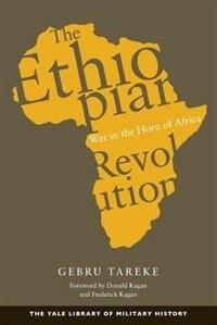 The Ethiopian Revolution: War In The Horn Of Africa by Gebru Tareke