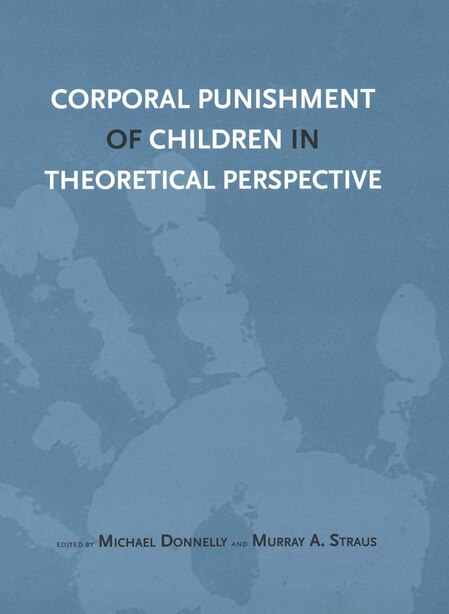 Corporal Punishment Of Children In Theoretical Perspective by Michael Donnelly