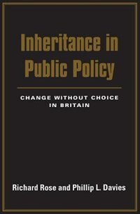 Inheritance In Public Policy: Change Without Choice In Britain by Richard Rose