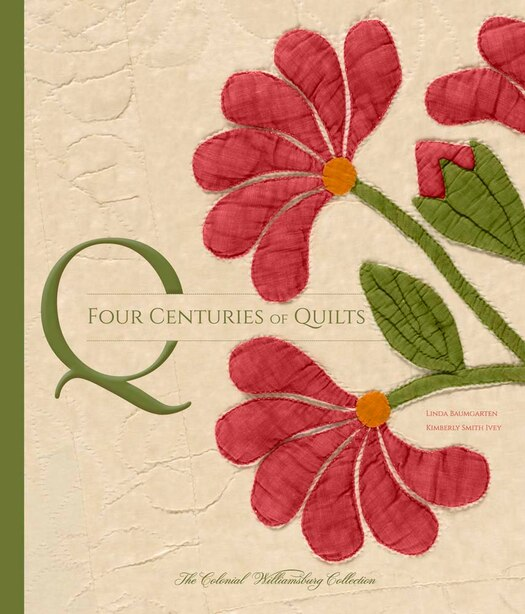 Four Centuries Of Quilts: The Colonial Williamsburg Collection by Linda Baumgarten