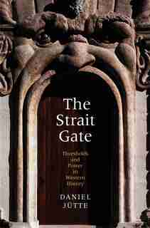 The Strait Gate: Thresholds And Power In Western History by Daniel Jütte (jutte)