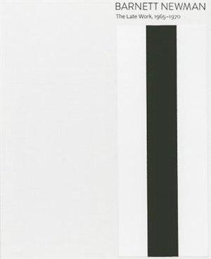 Barnett Newman: The Late Work, 1965-1970 by Bradford A. Epley