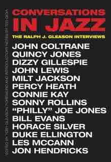 Conversations In Jazz: The Ralph J. Gleason Interviews by Ralph J. Gleason