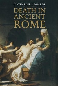 Death In Ancient Rome by Catharine Edwards