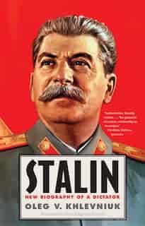 Stalin: New Biography Of A Dictator by Oleg Khlevniuk