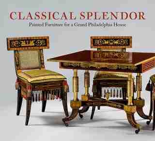 Classical Splendor: Painted Furniture For A Grand Philadelphia House by Alexandra Alevizatos Kirtley