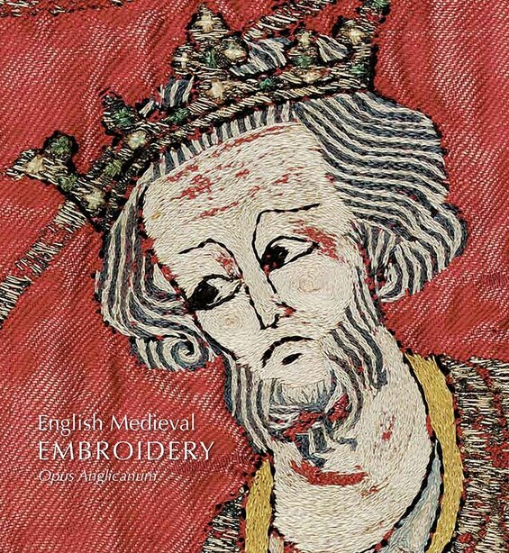 English Medieval Embroidery: Opus Anglicanum by Clare Browne