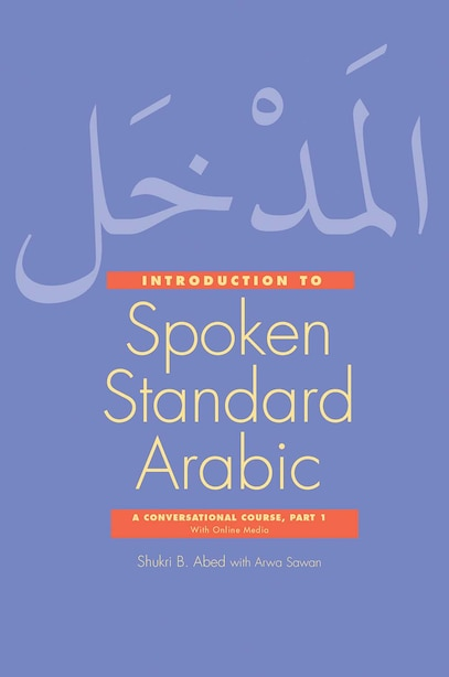 Introduction To Spoken Standard Arabic: A Conversational Course With Online Media, Part 1 by Shukri B. Abed