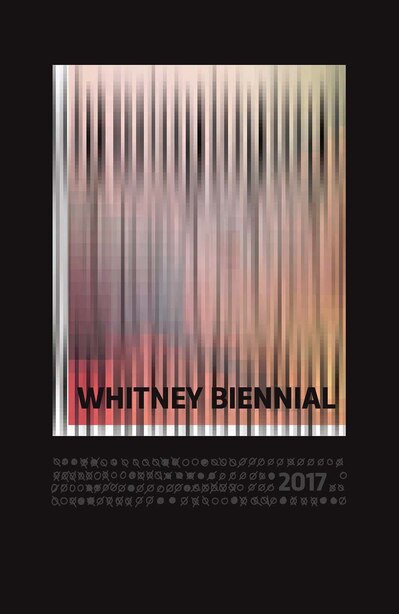 Whitney Biennial 2017 by Christopher Y. Lew