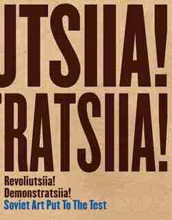 Revoliutsiia! Demonstratsiia!: Soviet Art Put To The Test by Matthew S. Witkovsky