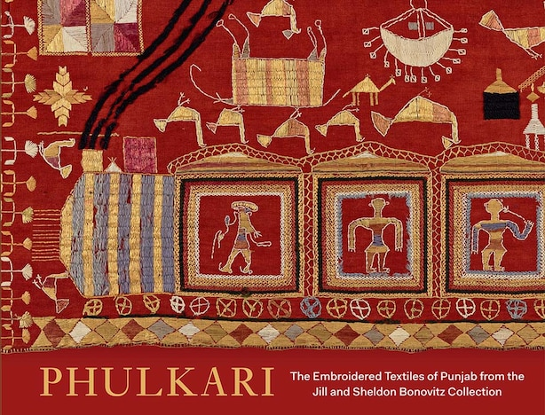 Phulkari: The Embroidered Textiles Of Punjab From The Jill And Sheldon Bonovitz Collection by Darielle Mason